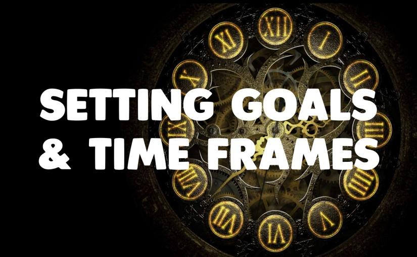 Setting Goals &Timeframes